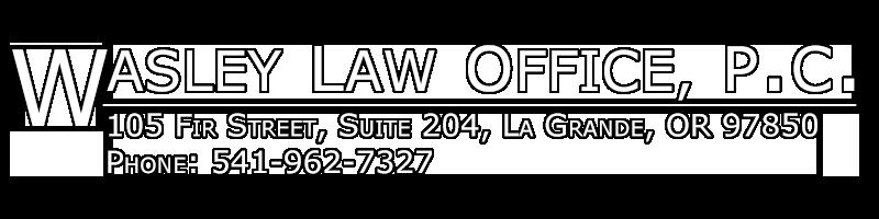 Wasley Law Office, Attorney in Eastern Oregon